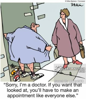 'Sorry, I'm a doctor. If you want that looked at, you'll have to make an appointment like everyone else.'